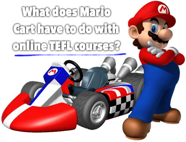 mariocart online tefl worth it
